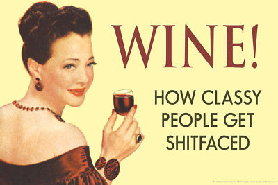 Wine! How Classy People Get Shitfaced Humor Poster - 18x12