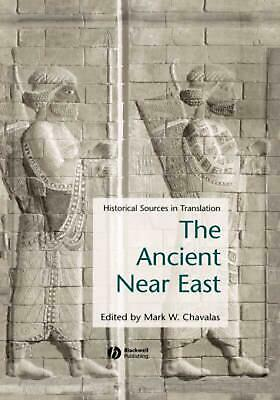 The Ancient Near East: Historical Sources in Translation by Mark W. Chavalas (En