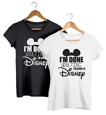 I'm Done Adulting I'm Going To Disney Unisex Mens & Womens Funny Hipster T-Shirt