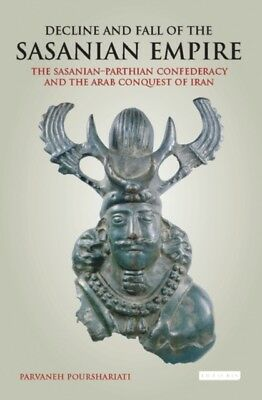 Decline And Fall Of The Sasanian Empire, 9781784537470