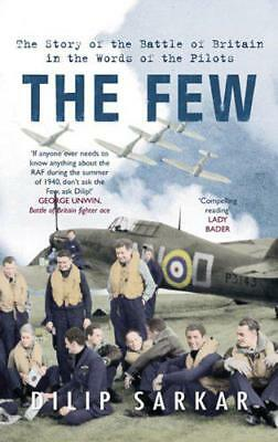 The Few: The Story of the Battle of Britain in the Words of the Pilots by Dilip