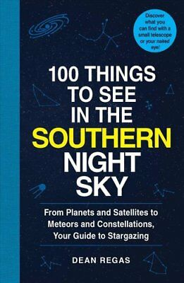 100 Things to See: 100 Things to See in the Southern Night Sky : From Planets...
