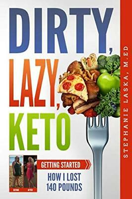 Dirty Lazy Keto Getting Started How I Lost 140 Pounds Weight Loss Fitness Diet