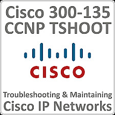 2019 CISCO CCNP 300-135 TSHOOT Troubleshooting and maintaining Cisco IP networks