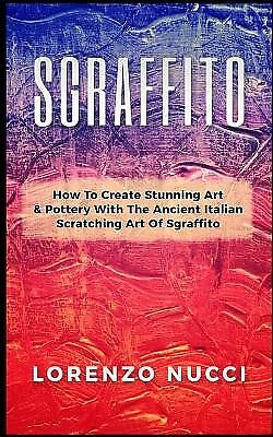Sgraffito How Create Stunning Art Pottery Ancien by Nucci Lorenzo -Paperback