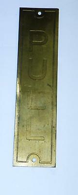 """ANTIQUE SALVAGED/RECLAIMED 6-INCH BRASS """"PULL"""" DOOR PLATE SIGN w/EMBOSSED LETTER"""