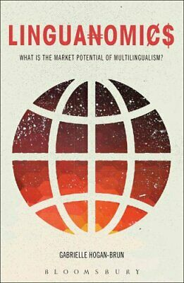 Linguanomics : Understanding the Market Potential of Multilingualism by...