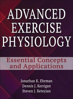 Advanced Exercise Physiology : Essential Concepts and Applications by Dennis...