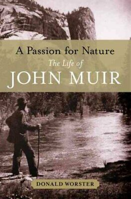 A Passion for Nature The Life of John Muir by Donald Worster 9780195166828