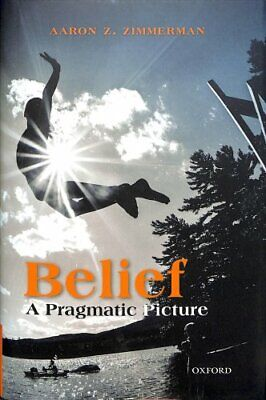 Belief : A Pragmatic Picture by Aaron Z. Zimmerman (2018, Hardcover)
