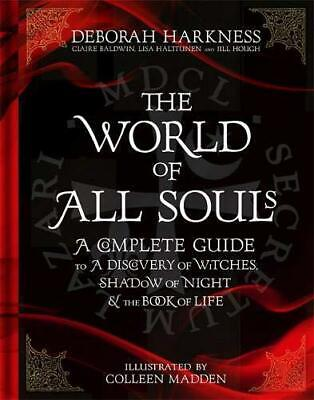 The World of All Souls: A Complete Guide to A Discovery of Witches, Shadow of Ni