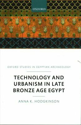 Technology and Urbanism in Late Bronze Age Egypt by Anna K. Hodgkinson (2018,...