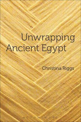 Unwrapping Ancient Egypt by Christina Riggs (2014, Paperback)