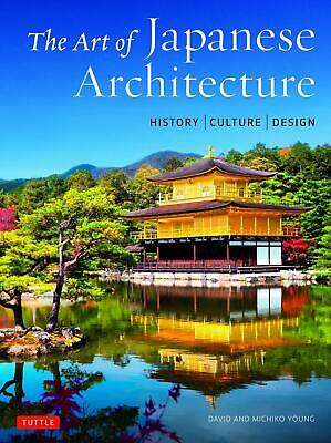 The Art of Japanese Architecture: History / Culture / Design by D. Young Hardcov