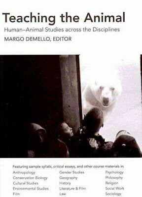 Teaching the Animal : Human/Animal Studies Across the Disciplines by Margo...