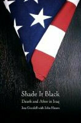 Shade It Black : Death and after in Iraq by Jessica Goodell (2011, Hardcover)