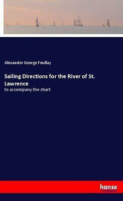 Sailing Directions for the River of St. Lawrence | Alexander ... 9783337488437