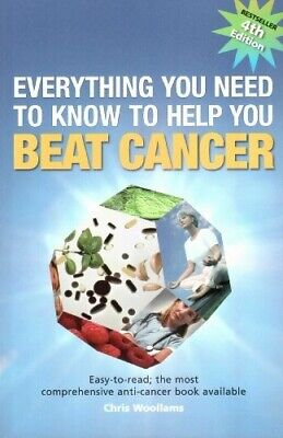 Everything You Need to Know to Help You Beat Cancer: Easy-to-read; the Most Comp