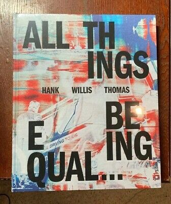 Hank Willis Thomas: All Things Being Equal Book Hard Cover