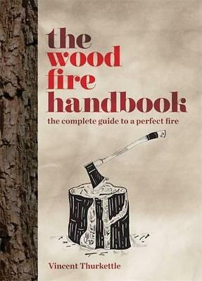 The Wood Fire Handbook by Thurkettle, Vincent, NEW Book, FREE & FAST Delivery, (