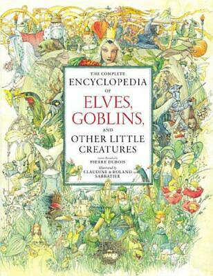 The Complete Encyclopedia of Elves Goblins and Other Little Creatures, Dubois, D
