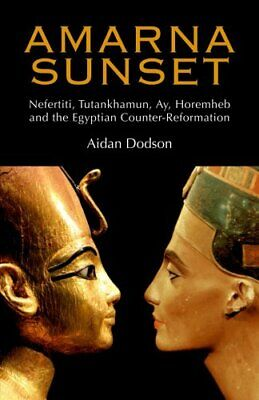 Amarna Sunset : Nefertiti, Tutankhamun, Ay, Horemheb, and the Egyptian...