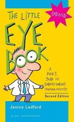 The Little Eye Book : A Pupil's Guide to Understanding Ophthalmology by...