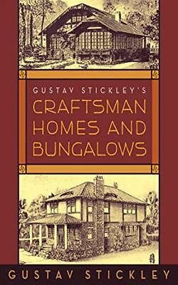 Gustav Stickley's Craftsman Homes and Bungalows by Stickley, Gustav
