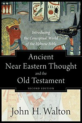 Ancient Near Eastern Thought and the Old Testament by Walton, John H.