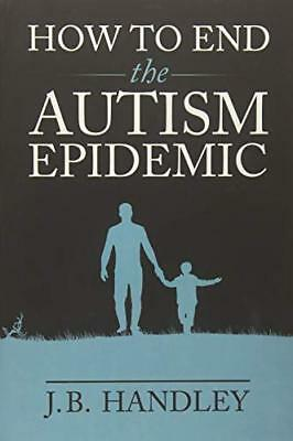 How to End the Autism Epidemic by Handley, J.B.