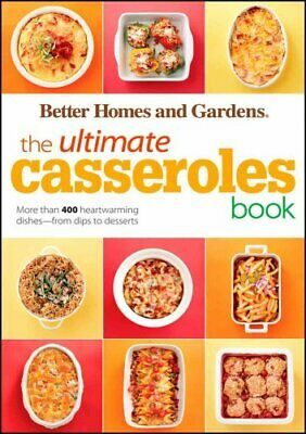 Better Homes and Gardens Ultimate: The Ultimate Casseroles Book : More Than...
