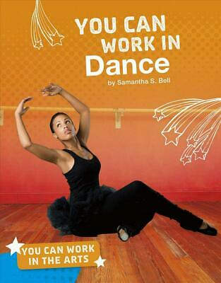You Can Work in Dance by Samantha S. Bell Hardcover Book Free Shipping!