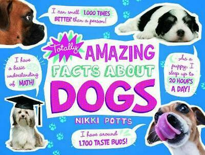 Totally Amazing Facts about Dogs by Nikki Potts Paperback Book Free Shipping!