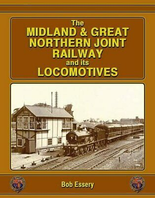 The Midland and Great Northern Joint Railway and Its Locomotives by Bob Essery