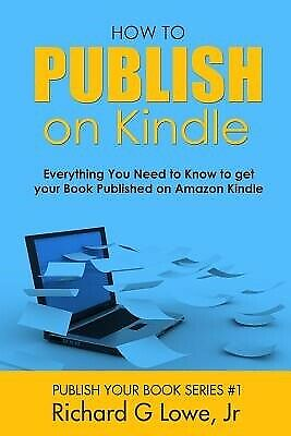 How to Publish on Kindle: Everything You Need to Know to Get Your 9781943517824