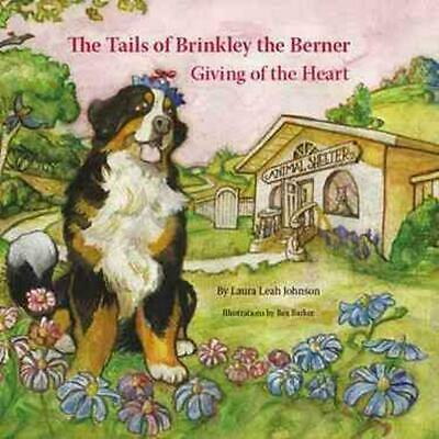 The Tails of Brinkley the Berner: Giving of the Heart by Laura Leah Johnson (Eng