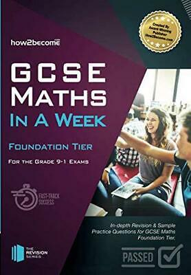 GCSE Maths In A Week Foundation Tier For the Grade 9-1 Exams: How to pass GCSE M