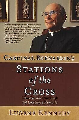 Cardinal Bernardin's Stations Cross Transforming Our Grie by Kennedy Eugene