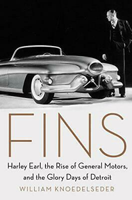 Fins: Harley Earl, the Rise of General Motors, and the Glory Days of Detroit by