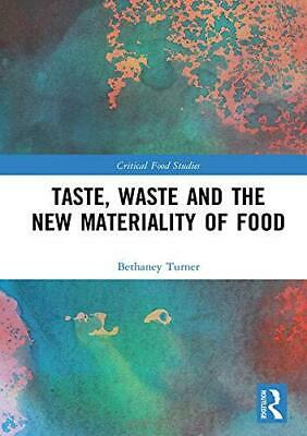 Taste, Waste and the New Materiality of Food (Critical Food Studies) by Turner,