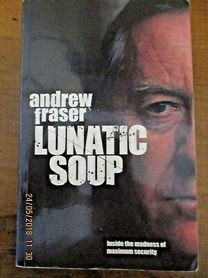 ~Lunatic Soup: Inside the Madness of Maximum Security by ANDREW FRASER - GC~