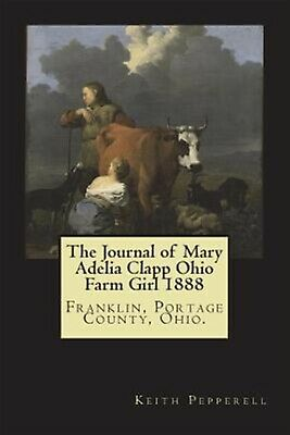 The Journal of Mary Adelia Clapp Ohio Farm Girl 1888 by Pepperell, Keith