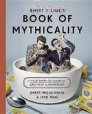 Rhett & Link's Book of Mythicality: A Field Guide to Curiosity, Creativity, and