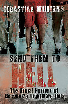 ~Send Them to Hell: The Brutal Horrors of Bangkok's Nightmare Jails - WILLIAMS~