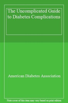 The Uncomplicated Guide to Diabetes Complications,American Diabetes Association
