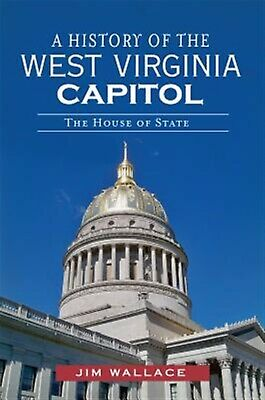 A History of the West Virginia Capitol: The House of State by Wal 9781609496913