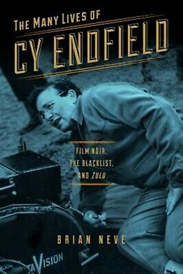The Many Lives of Cy Endfield: Film Noir, the Blacklist, and Zulu by Neve, Brian