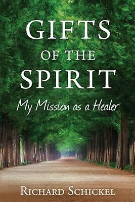 Gifts of the Spirit: My Mission as a Healer by Schickel, Richard M. -Paperback
