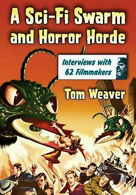 Sci-fi Swarm and Horror Horde: Interviews with 62 Filmmakers by Tom Weaver Paper