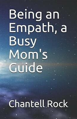 Being an Empath, a Busy Mom's Guide by Rock, Chantell Marie -Paperback